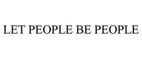 LET PEOPLE BE PEOPLE