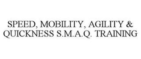 SPEED, MOBILITY, AGILITY & QUICKNESS S.M.A.Q. TRAINING