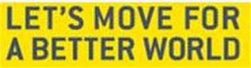 LET'S MOVE FOR A BETTER WORLD