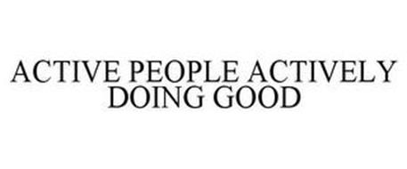 ACTIVE PEOPLE ACTIVELY DOING GOOD