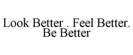 LOOK BETTER . FEEL BETTER. BE BETTER