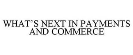 WHAT'S NEXT IN PAYMENTS AND COMMERCE