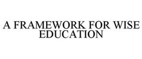 A FRAMEWORK FOR WISE EDUCATION