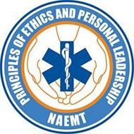 PRINCIPLES OF ETHICS AND PERSONAL LEADERSHIP NAEMT