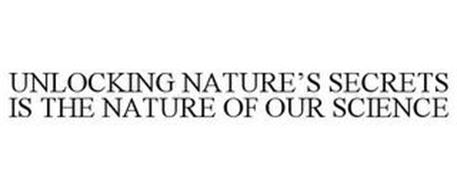 UNLOCKING NATURE'S SECRETS IS THE NATURE OF OUR SCIENCE