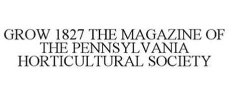 GROW 1827 THE MAGAZINE OF THE PENNSYLVANIA HORTICULTURAL SOCIETY
