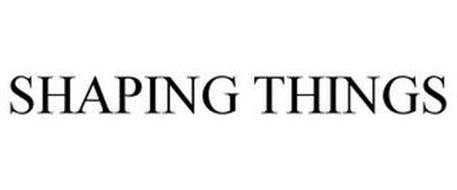 SHAPING THINGS