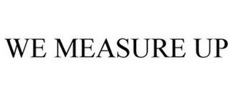 WE MEASURE UP