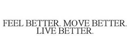 FEEL BETTER. MOVE BETTER. LIVE BETTER.
