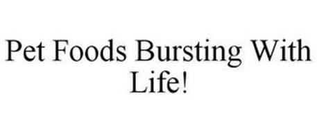 PET FOODS BURSTING WITH LIFE!