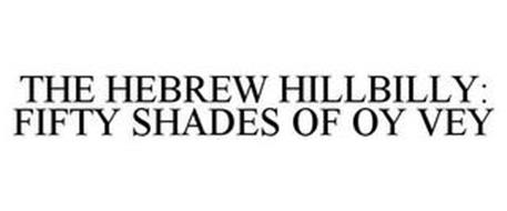 THE HEBREW HILLBILLY: FIFTY SHADES OF OY VEY