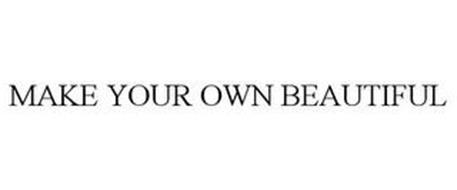MAKE YOUR OWN BEAUTIFUL