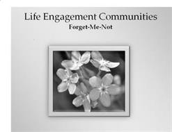 LIFE ENGAGEMENT COMMUNITIES FORGET-ME-NOT