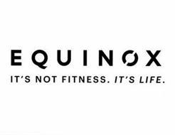 EQUINOX IT'S NOT FITNESS. IT'S LIFE.