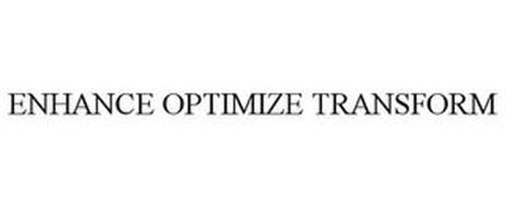 ENHANCE OPTIMIZE TRANSFORM
