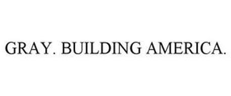 GRAY. BUILDING AMERICA.