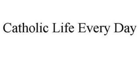 CATHOLIC LIFE EVERY DAY
