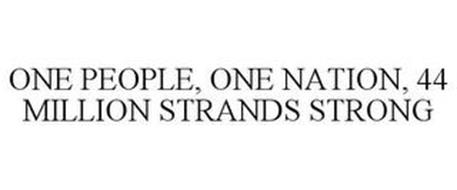 ONE PEOPLE, ONE NATION, 44 MILLION STRANDS STRONG