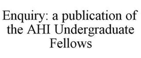 ENQUIRY: A PUBLICATION OF THE AHI UNDERGRADUATE FELLOWS