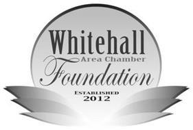 WHITEHALL AREA CHAMBER FOUNDATION ESTABLISHED 2012