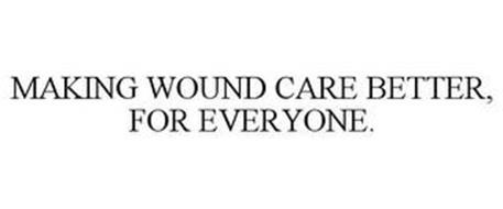 MAKING WOUND CARE BETTER, FOR EVERYONE.