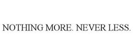 NOTHING MORE. NEVER LESS.
