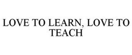 LOVE TO LEARN, LOVE TO TEACH