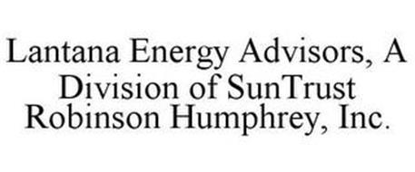 LANTANA ENERGY ADVISORS, A DIVISION OF SUNTRUST ROBINSON HUMPHREY, INC.