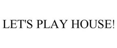 LET'S PLAY HOUSE!