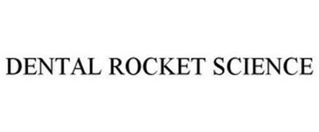 DENTAL ROCKET SCIENCE