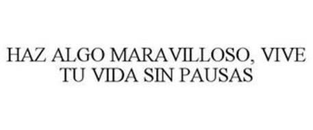 HAZ ALGO MARAVILLOSO, VIVE TU VIDA SIN PAUSAS