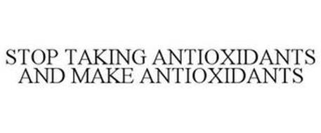 STOP TAKING ANTIOXIDANTS AND MAKE ANTIOXIDANTS