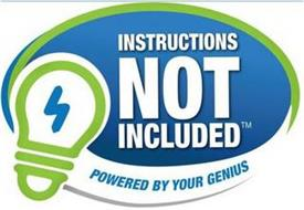 INSTRUCTIONS NOT INCLUDED POWERED BY YOUR GENIUS