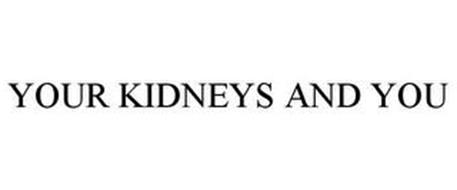 YOUR KIDNEYS AND YOU