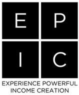 EPIC EXPERIENCE POWERFUL INCOME CREATION