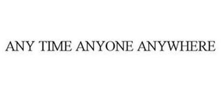ANY TIME ANYONE ANYWHERE