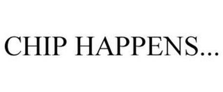 CHIP HAPPENS...