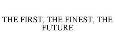 THE FIRST, THE FINEST, THE FUTURE