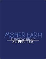 MOTHER · EARTH BLENDED ORGANIC SUPER TEA