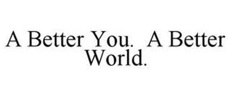 A BETTER YOU. A BETTER WORLD.