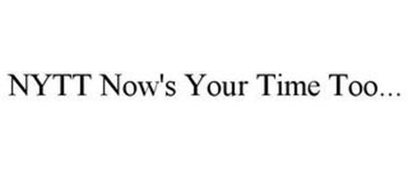NYTT NOW'S YOUR TIME TOO...