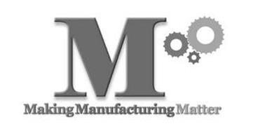 M MAKING MANUFACTURING MATTER