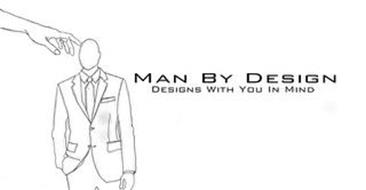 MAN BY DESIGN DESIGNS WITH YOU IN MIND
