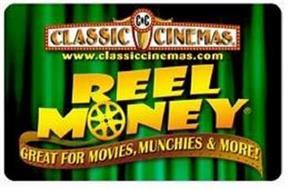 CC CLASSIC CINEMAS WWW.CLASSICCINEMAS.COM REEL MONEY GREAT FOR MOVIES, MUNCHIES & MORE!