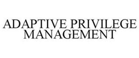 ADAPTIVE PRIVILEGE MANAGEMENT