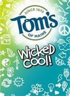 TOM'S WICKED COOL! SINCE 1970 OF MAINE