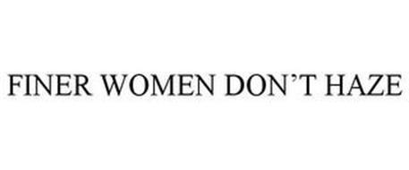 FINER WOMEN DON'T HAZE