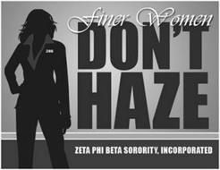FINER WOMEN DON'T HAZE ZETA PHI BETA SORORITY, INCORPORATED