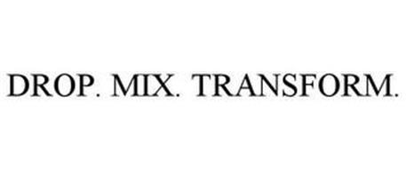 DROP. MIX. TRANSFORM.