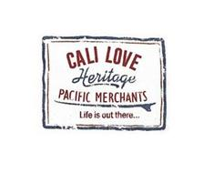CALI LOVE HERITAGE PACIFIC MERCHANT LIFE IS OUT THERE...